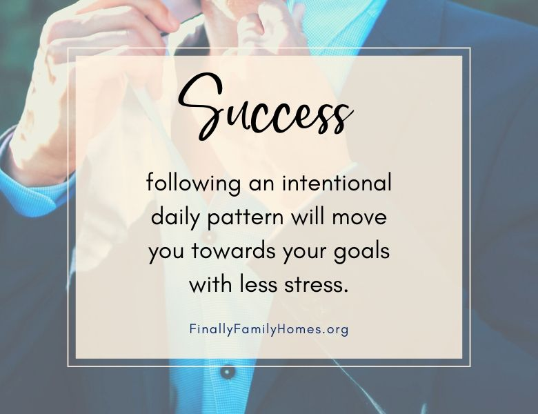 Success in Life Quote - following an intentional daily pattern will move you towards your goals with less stress.